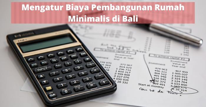 Tips Mengatur Biaya Pembangunan Rumah Minimalis di Bali