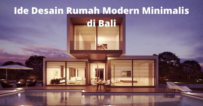 5 Ide Rumah Modern Minimalis di Bali Yang Nyaman Untuk Keluarga